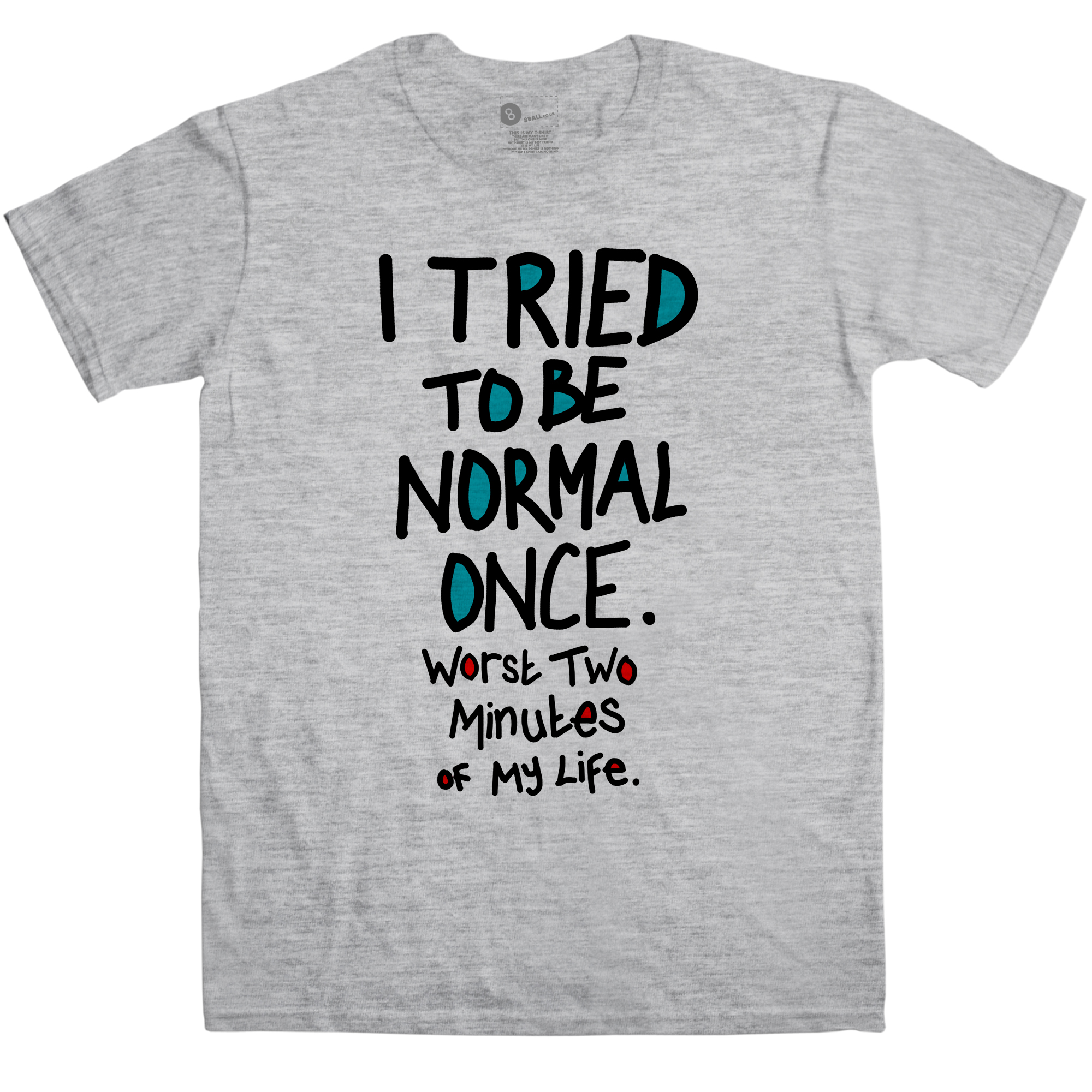Funny Slogan Mens T Shirt - I tried To Be Normal Once